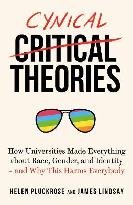 Cynical Theories: How Universities Made Everything About Race, Gender, and Identity - and Why This Harms Everybody book