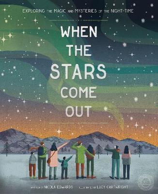 When the Stars Come Out: Exploring the Magic and Mysteries of the Night-Time by Nicola Edwards