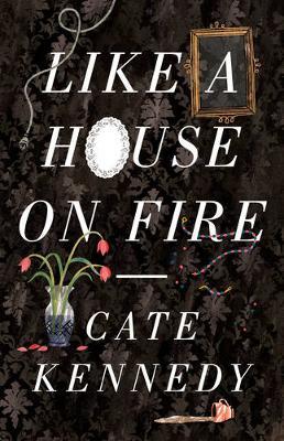 Like a House on Fire by Cate Kennedy
