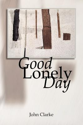 Good Lonely Day by John Clarke