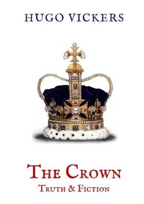 Crown: Truth & Fiction by Hugo Vickers
