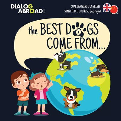 The Best Dogs Come From... (Dual Language English-Simplified Chinese (incl. Pinyin)): A Global Search to Find the Perfect Dog Breed by Dialog Abroad Books