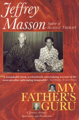 My Father's Guru: A Journey Through Spirituality and Disillusion by Jeffrey Masson