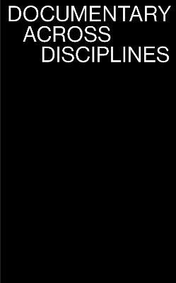 Documentary Across Disciplines by Erika Balsom