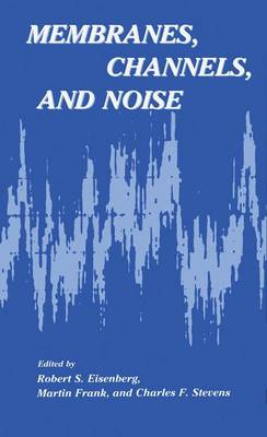 Membranes, Channels, and Noise by Robert Eisenberg