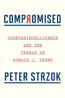 Compromised: Counterintelligence and the Threat of Donald J. Trump book