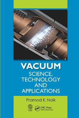 Vacuum: Science, Technology and Applications by Pramod K. Naik