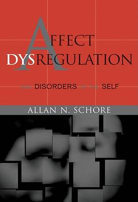 Affect Dysregulation and Disorders of the Self by Allan N. Schore