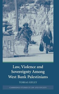 Law, Violence and Sovereignty Among West Bank Palestinians book