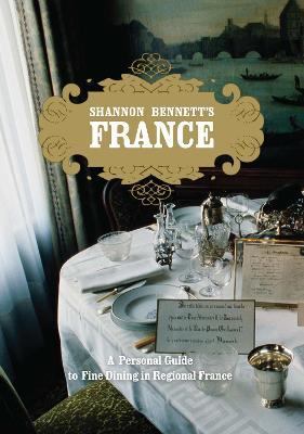 Shannon Bennett's France by Shannon Bennett