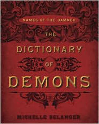 The Dictionary of Demons by Michelle Belanger