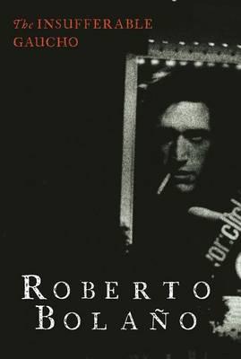 Insufferable Gaucho by Roberto Bolano