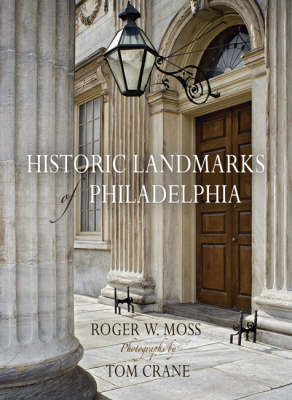 Historic Landmarks of Philadelphia by Roger W. Moss