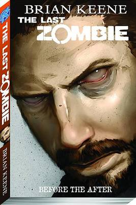 The Last Zombie Volume 4: Before the After by Brian Keene