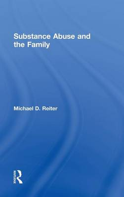 Substance Abuse and the Family by Michael D. Reiter