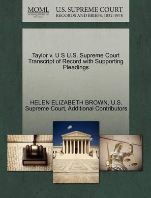 Taylor V. U S U.S. Supreme Court Transcript of Record with Supporting Pleadings by Helen Elizabeth Brown