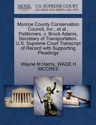 Monroe County Conservation Council, Inc., et al., Petitioners, V. Brock Adams, Secretary of Transportation. U.S. Supreme Court Transcript of Record with Supporting Pleadings by Wayne M Harris