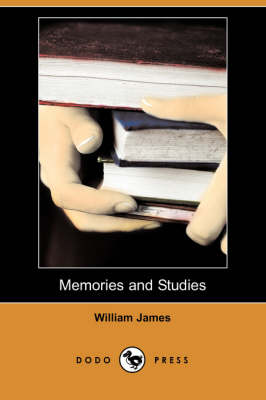 Memories and Studies (Dodo Press) by William James
