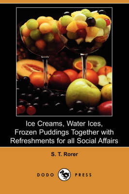 Ice Creams, Water Ices, Frozen Puddings Together with Refreshments for All Social Affairs (Dodo Press) book