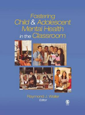 Fostering Child and Adolescent Mental Health in the Classroom by Raymond J. Waller