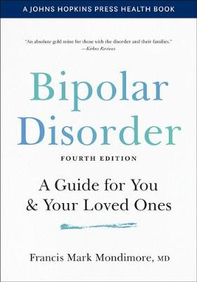 Bipolar Disorder: A Guide for You and Your Loved Ones by Francis Mark Mondimore
