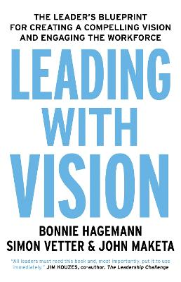 Leading with Vision: The Leader's Blueprint for Creating a Compelling Vision and Engaging the Workforce book