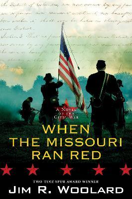 When the Missouri Ran Red: A Novel of the Civil War book