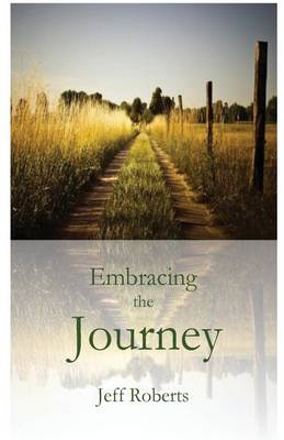 Embracing the Journey by Jeff Roberts
