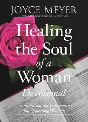 Healing the Soul of a Woman Devotional (Devotional): 90 Inspirations for Overcoming Your Emotional Wounds by Joyce Meyer