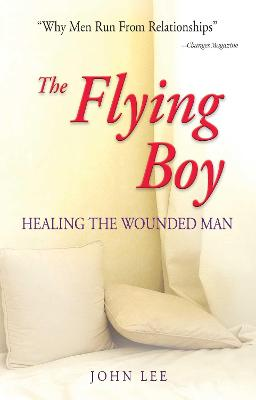 The Flying Boy: Why Men Run from Relationships by John Lee
