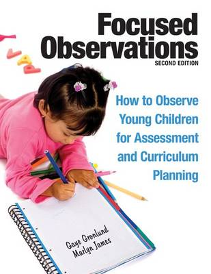Focused Observations: How to Observe Young Children for Assessment and Curriculum Planning by Gaye Gronlund