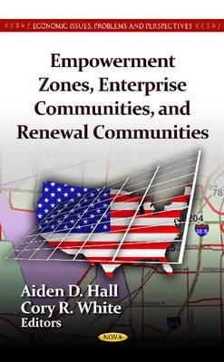 Empowerment Zones, Enterprise Communities & Renewal Communities by Aiden D. Hall