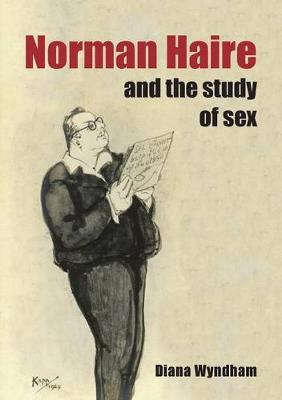 Norman Haire and the Study of Sex by Diana Wyndham