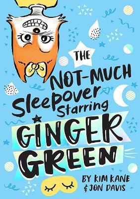 NOT-MUCH Sleepover Starring Ginger Green by Kim Kane
