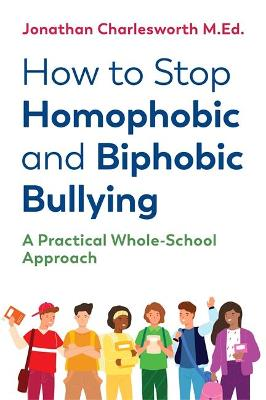 How to Stop Homophobic and Biphobic Bullying: A Practical Whole-School Approach book