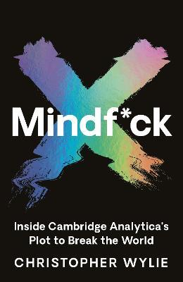 Mindf*ck: Inside Cambridge Analytica's Plot to Break the World by Christopher Wylie
