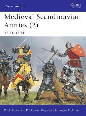 Medieval Scandinavian Armies 1300-1500 v. 2 by David Nicolle
