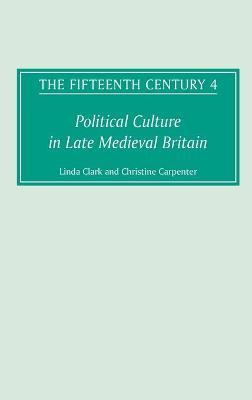 The The Fifteenth Century The Fifteenth Century IV Political Culture in Late Medieval Britain v. 4 by Linda Clark