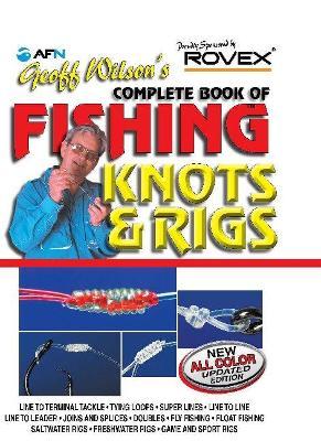 Geoff Wilson's Complete Book of Fishing Knots & Rigs by Geoff Wilson