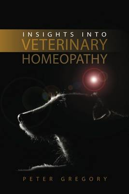 Insights into Veterinary Homeopathy by Peter Gregory