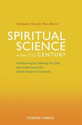 Spiritual Science in the 21st Century by Yeshayahu Ben-Aharon