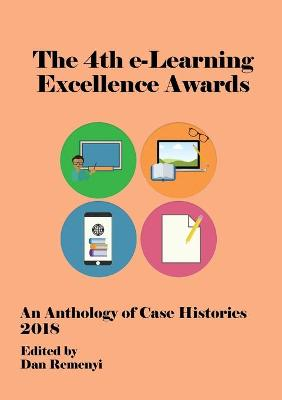 4th E-Learning Excellence Awards 2018: An Anthology of Case Histories by Dan Remenyi