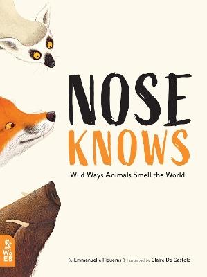 Nose Knows: Wild Ways Animals Smell the World by Emmanuelle Figueras