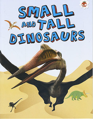Small and Tall Dinosaurs - My Favourite Dinosaurs by Emily Kington