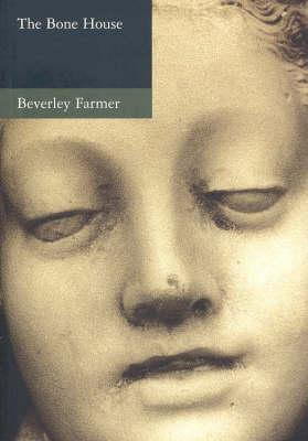 The Bone House by Beverley Farmer
