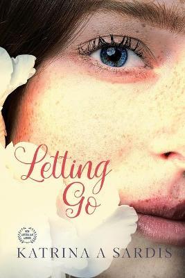 Letting Go by Katrina A Sardis