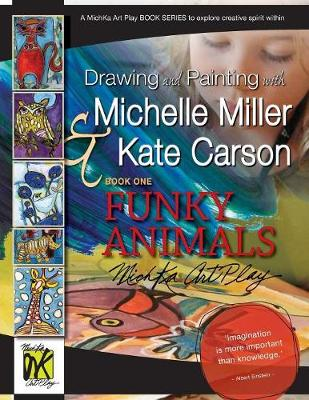 Drawing and Painting with Michelle Miller & Kate Carson, Book One, Funky Animals by Michelle Miller