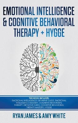 Emotional Intelligence and Cognitive Behavioral Therapy + Hygge: 5 Manuscripts - Emotional Intelligence Definitive Guide & Mastery Guide, CBT ... (Emotional Intelligence Series) (Volume 6) by Ryan James