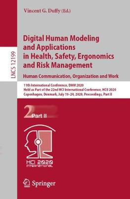 Digital Human Modeling and Applications in Health, Safety, Ergonomics and Risk Management. Human Communication, Organization and Work: 11th International Conference, DHM 2020, Held as Part of the 22nd HCI International Conference, HCII 2020, Copenhagen, Denmark, July 19-24, 2020, Proceedings, Part II by Vincent G. Duffy