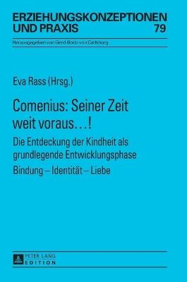 Comenius: Seiner Zeit Weit Voraus...!: Die Entdeckung Der Kindheit ALS Grundlegende Entwicklungsphase- Bindung - Identitat - Liebe by Eva Rass